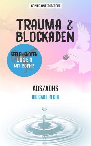 ADS/ADHS - Trauma & Blockaden - Sophie Untersberger